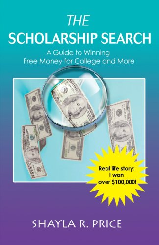 The Scholarship Search: A Guide to Winning Free Money for College and More