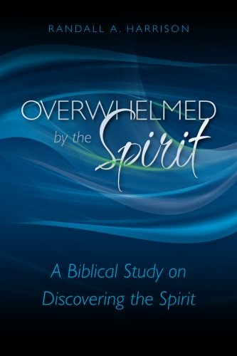 Overwhelmed by the Spirit: A Biblical Study on Discovering the Spirit, by Randall A. Harrison