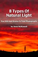 8 Types Of Natural Light That Will Add Drama To Your Photographs (English Edition)