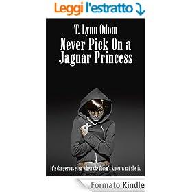 Never Pick On a Jaguar Princess (The Jaguar Princess Rules Book 1) (English Edition)