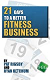 img - for 21 Days to a Better Fitness Business book / textbook / text book