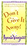 Don't Give It Away!: A Workbook of Self-Awareness and Self-Affirmations for Young Women (0684869837) by Vanzant, Iyanla