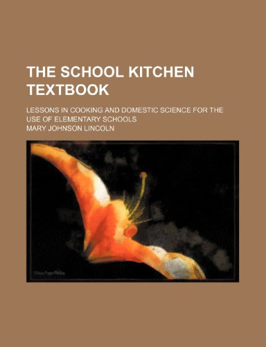 The School Kitchen Textbook; Lessons in Cooking and Domestic Science for the Use of Elementary Schools