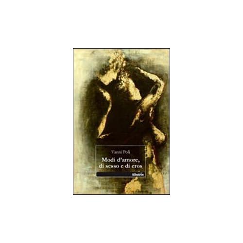 Modi damore, di sesso e di eros (9788856750874) Vanni Poli Books