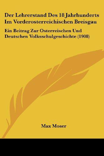 Der Lehrerstand Des 18 Jahrhunderts Im Vorderosterreichischen Breisgau: Ein Beitrag Zur Osterreischen Und Deutschen Volksschulgeschichte (1908)