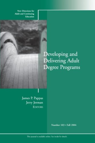 Developing And Delivering Adult Degree Programs: New Directions For Adult And Continuing Education, Number 103 (No. 103)