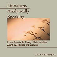 Literature, Analytically Speaking: Explorations in the Theory of Interpretation, Analytic Aesthetics, and Evolution (       UNABRIDGED) by Peter Swirski Narrated by Kevin M. Minch