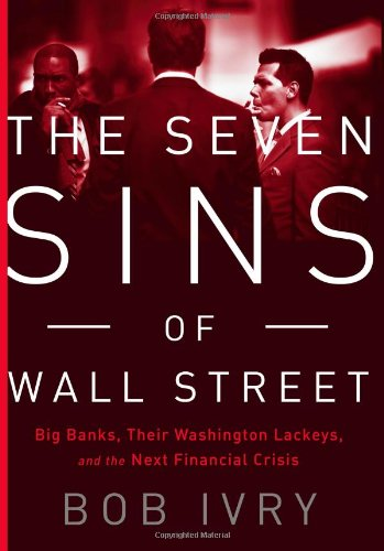 the-seven-sins-of-wall-street-big-banks-their-washington-lackeys-and-the-next-financial-crisis