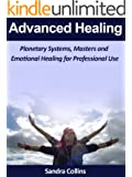 Advanced Healing : Planetary Systems, Masters and Emotional Healing for Professional Use