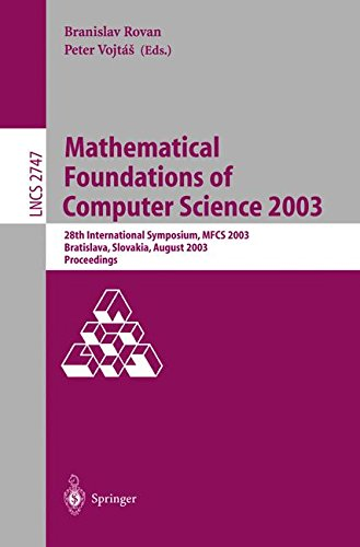 Mathematical Foundations of Computer Science 2003: 28th International Symposium, MFCS 2003, Bratislava, Slovakia, August 25-29, 2003, Proceedings (Lecture Notes in Computer Science) (Tapa Blanda)