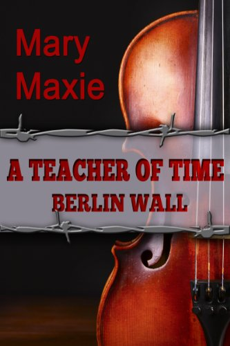 Book: A Teacher of Time - Berlin Wall by Mary Maxie