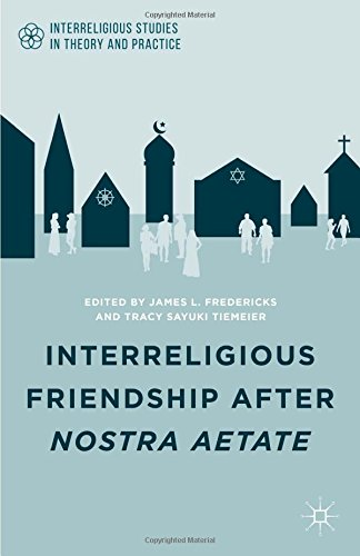 Image for publication on Interreligious Friendship after Nostra Aetate (Interreligious Studies in Theory and Practice)