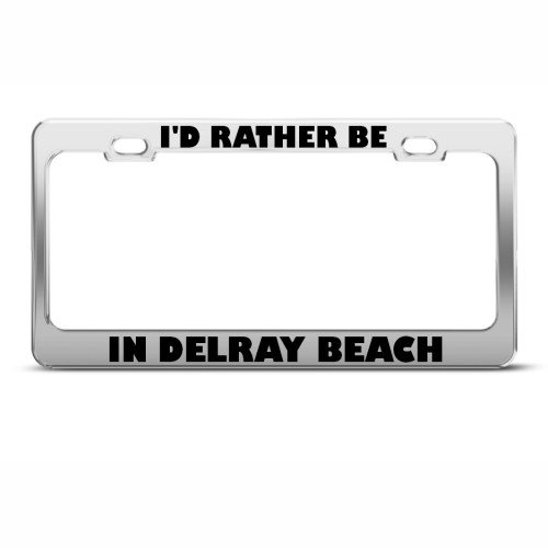 I'd Rather Be In Delray Beach Metal License Plate Frame Tag Holder