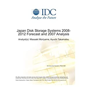Japan Disk Storage Systems 2008-2012 Forecast and 2007 Analysis Masaaki Moriyama and Ayuchi Takamatsu