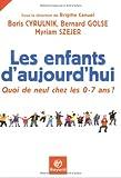 echange, troc Boris Cyrulnik, Bernard Golse, Myriam Szejer - Les enfants d'aujourd'hui : Quoi de neuf chez les 0-7 ans ?