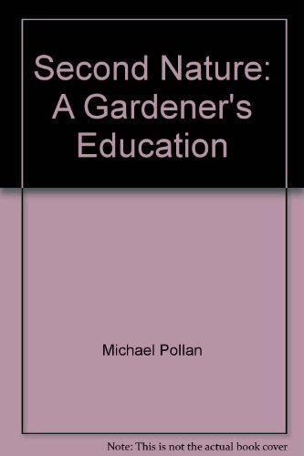 Second Nature: A Gardener's Education (Second Nature Michael Pollan compare prices)