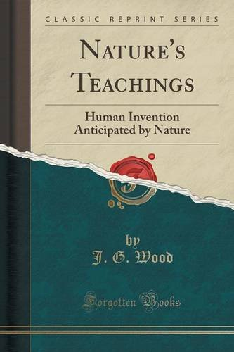 Nature's Teachings: Human Invention Anticipated by Nature (Classic Reprint)