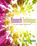 img - for Research Techniques for the Health Sciences (5th Edition) (Neutens, Research Techniques for the Health Sciences) [Hardcover] [2013] 5 Ed. James J. Neutens, Laurna Rubinson book / textbook / text book