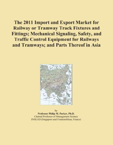 The 2011 Import and Export Market for Railway or Tramway Track Fixtures and Fittings; Mechanical Signaling, Safety, and Traffic Control Equipment for Railways and Tramways; and Parts Thereof in Asia