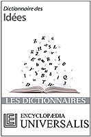 Dictionnaire des Id�es (Les Dictionnaires d'Universalis)