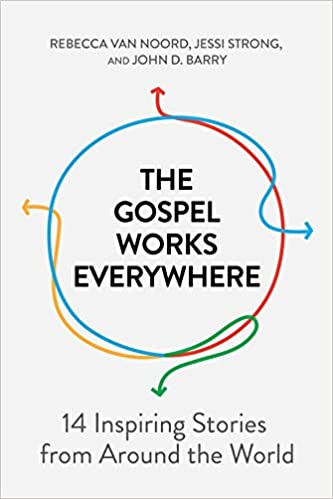 The Gospel Works Everywhere: 14 Inspiring Stories from Around the World