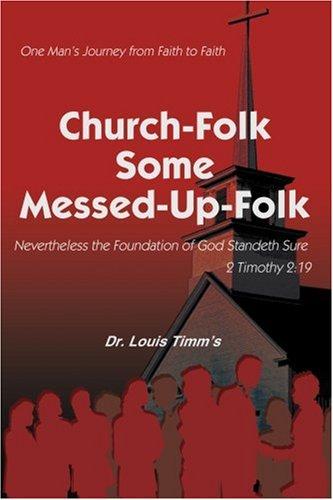 Church-Folk Some Messed-Up-Folk: One Man's Journey From Faith To Faith