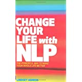 Change Your Life with NLP: The Powerful Way to Make Your Whole Life Betterby Lindsey Agness