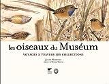 echange, troc Julien Norwood - Les oiseaux du Muséum : Voyages à travers les collections