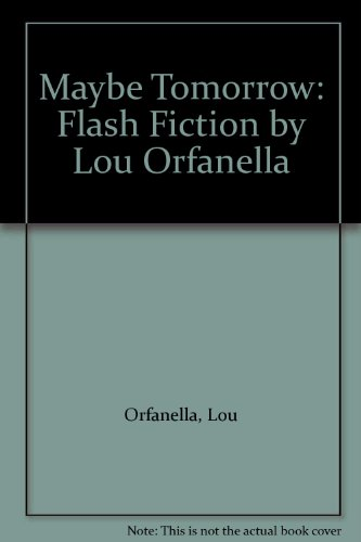 Maybe Tomorrow: Flash Fiction by Lou Orfanella