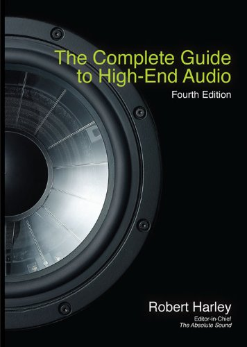The Complete Guide to High-End Audio, Fourth Edition (Acoustic Sound Engineering)