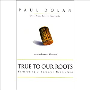 True to Our Roots: Fermenting a Business Revolution | [Paul Dolan]