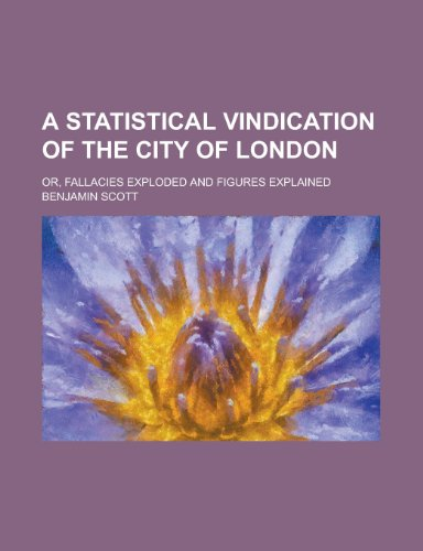 A Statistical Vindication of the City of London; Or, Fallacies Exploded and Figures Explained