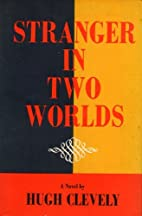 Stranger in Two Worlds by Hugh Clevely