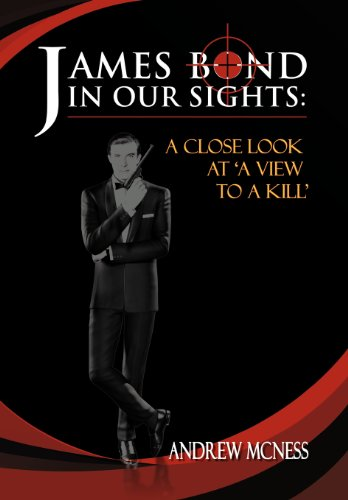 JAMES BOND IN OUR SIGHTS: A CLOSE LOOK AT 'A VIEW TO A KILL': A CLOSE LOOK AT 'A VIEW TO A KILL'