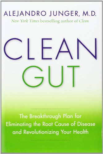 body cleansing diet Clean Gut: The Breakthrough Plan for Eliminating the Root Cause of Disease and Revolutionizing Your Health