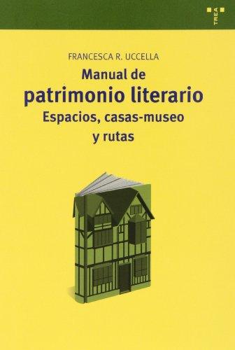 Manual de patrimonio literario: Espacios, casas-museo y rutas (Manuales de Museística, Patrimonio y Turismo Cultural)