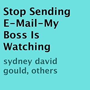 Stop Sending E-Mail - My Boss Is Watching | [Sydney David Gould (compilation)]