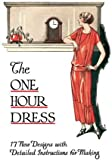 One Hour Dress -- 17 Vintage 1924 Dress Designs with Detailed Instructions for Sewing (Book 2)