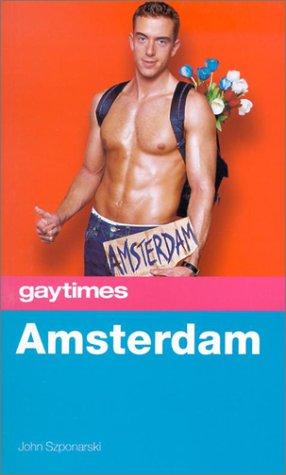 Gay Times: Amsterdam (Gay Times Travel Guides), John Szponarski