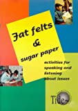 Fat Felts and Sugar Paper: Activities for Speaking and Listening About Issues