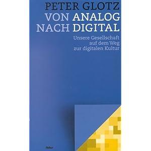 Von Analog nach Digital. Unsere Gesellschaft auf dem Weg zur digitalen Kultur