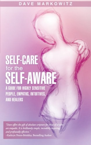 Self-Care for the Self-Aware: A Guide for Highly Sensitive People, Empaths, Intuitives, and Healers: Dave Markowitz: 9781452578569: Amazon.com: Books