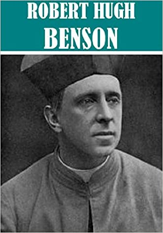 The Essential Robert Hugh Benson Collection (11 books) [Illustrated]