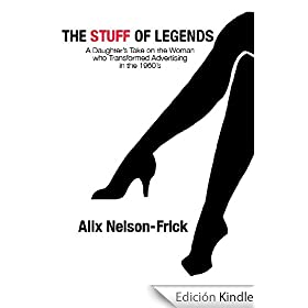 The Stuff of Legends: A Daughter's Take on the Woman Who Transformed Advertising in the 1960s (Kindle Single) (English Edition)