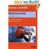 Mathematik. Grund- und Aufbauwissen 3. 5./6. Klasse: Teiler, Vielfache, Rechnen mit Brüchen. Mit Beispielaufgaben...