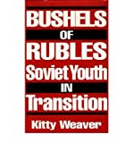 img - for [ Bushels of Rubles: Soviet Youth in Transition [ BUSHELS OF RUBLES: SOVIET YOUTH IN TRANSITION BY Weaver, Kitty D ( Author ) Nov-30-1992[ BUSHELS OF RUBLES: SOVIET YOUTH IN TRANSITION [ BUSHELS OF RUBLES: SOVIET YOUTH IN TRANSITION BY WEAVER, KITTY D ( AUTHOR ) NOV-30-1992 ] By Weaver, Kitty D ( Author )Nov-30-1992 Hardcover By Weaver, Kitty D ( Author ) Hardcover 1992 ] book / textbook / text book