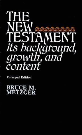 The New Testament : Its Background, Growth, and Content, Bruce Metzger