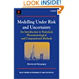 Modelling Under Risk and Uncertainty: An Introduction to Statistical, Phenomenological and Computational Methods...