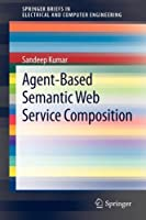 Agent-Based Semantic Web Service Composition Front Cover