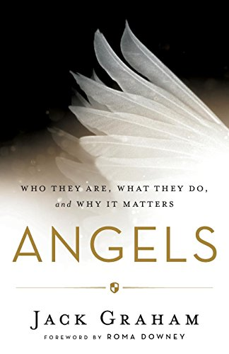 Angels Who They Are, What They Do, and Why It Matters [Graham, Jack] (Tapa Blanda)